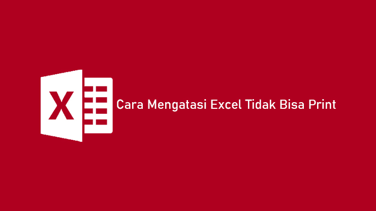 Cara Mengatasi Excel Tidak Bisa Print