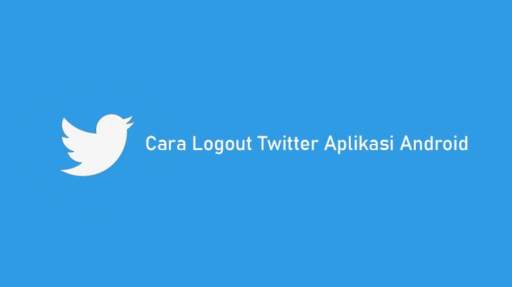 Cara Logout Twitter Aplikasi Android Terbaru