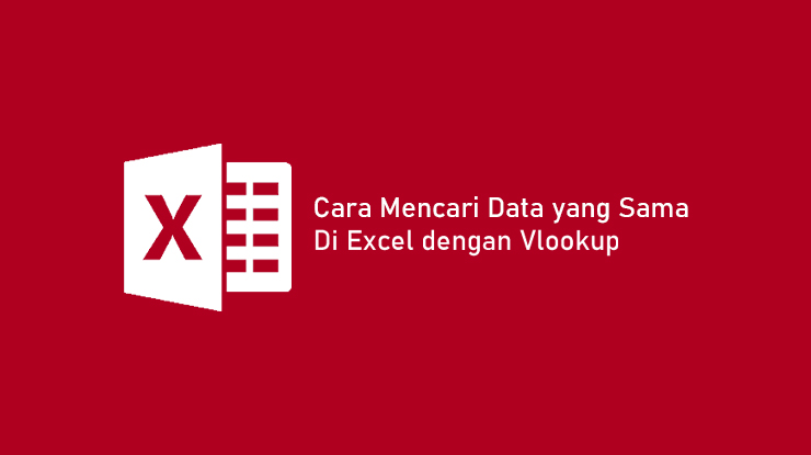 Cara Mencari Data yang Sama di Excel dengan Vlookup