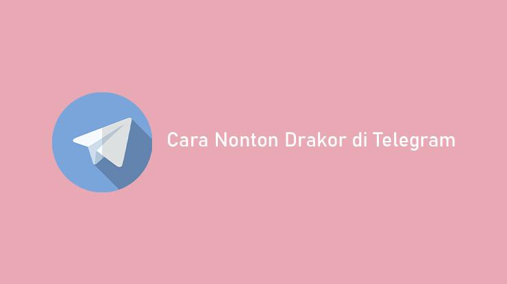 Cara Nonton Drakor di Telegram Paling Mudah