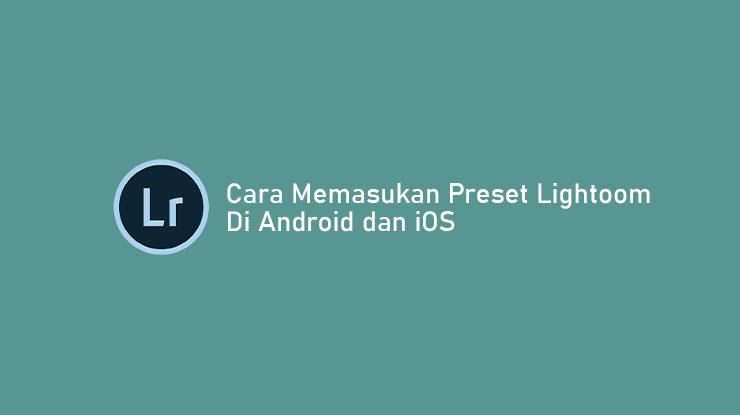 Cara Memasukan Preset Lightroom Android dan iOS