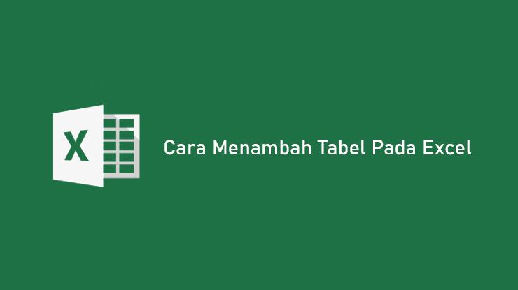 Cara Menambah Tabel Pada Excel