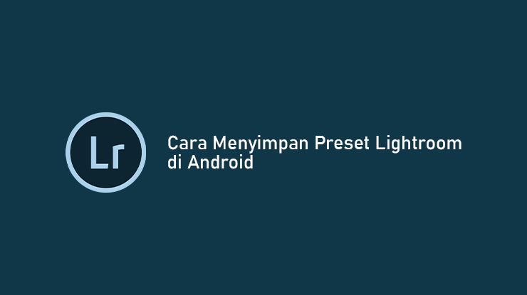 Cara Menyimpan Preset Lightroom Android