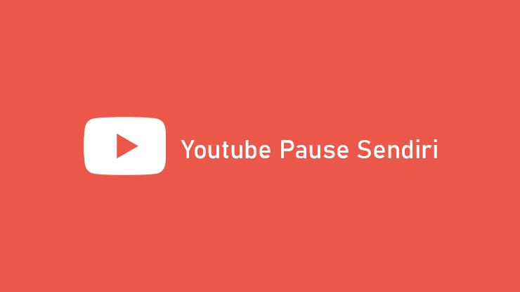 Penyebab dan Cara Mengatasi Youtube Pause Sendiri di Android