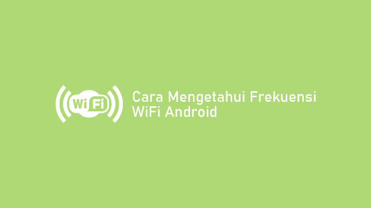 Cara Mengetahui Frekuensi WiFi Android Tanpa Aplikasi