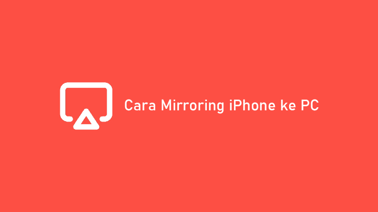 Cara Mirroring iPhone ke PC dan Laptop