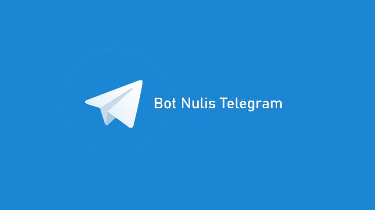 Bot Nulis Telegram Fungsi Fitur dan Cara Pakai