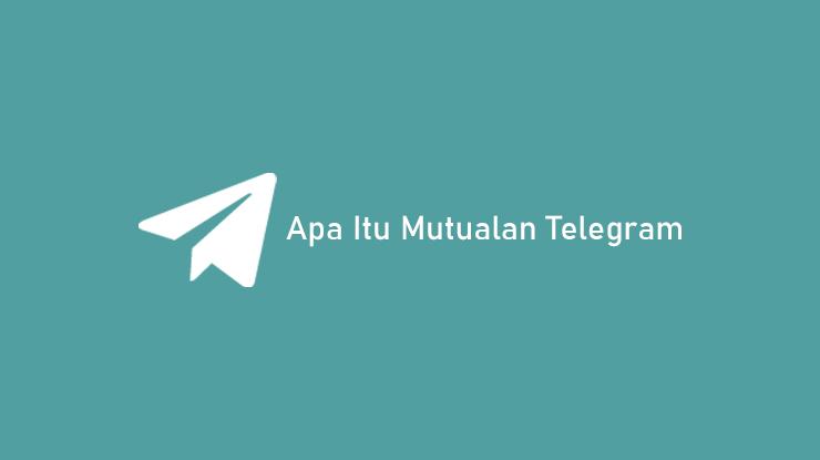 Apa Itu Mutualan Telegram dan Cara Mutualan di Telegram