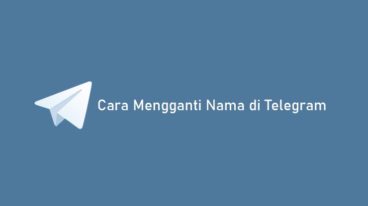 Cara Mengganti Nama di Telegram Lewat HP dan Laptop
