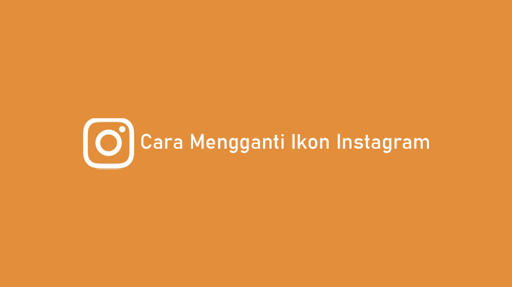 Cara Mengganti Ikon Instagram di HP Android dan iPhone