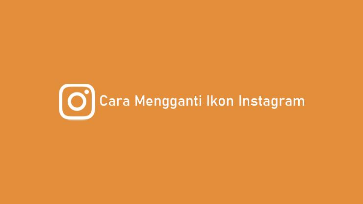 Cara Mengganti Ikon Instagram di HP Android dan iPhone