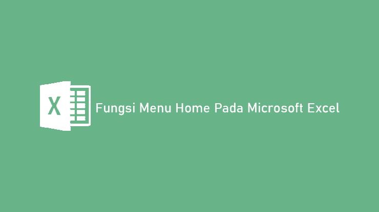 Fungsi Menu Home Pada Microsoft Excel Paling Lengkap