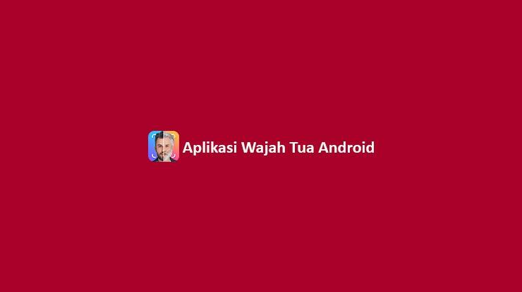 Aplikasi Wajah Tua Android