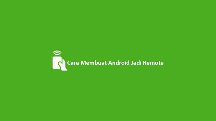 Cara Membuat Android Jadi Remote