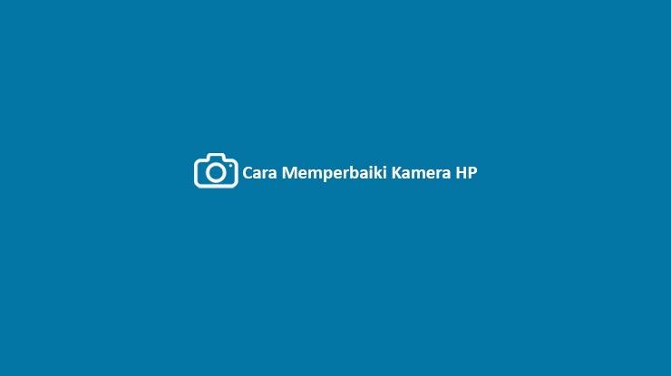 Cara Memperbaiki Kamera HP 1