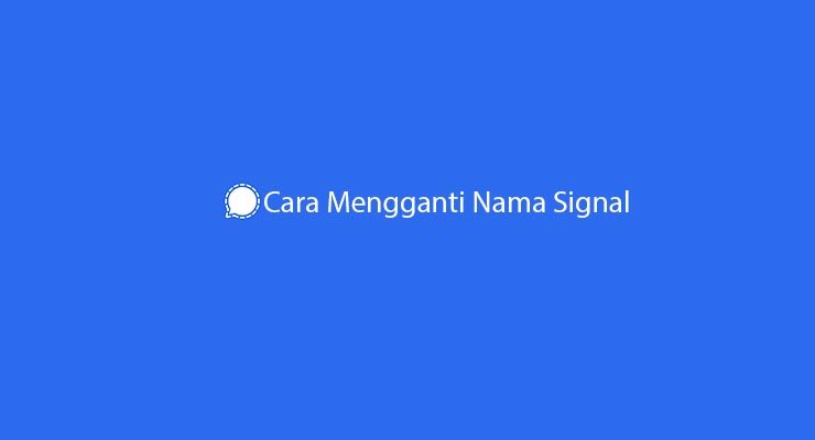 Cara Mengganti Nama Signal