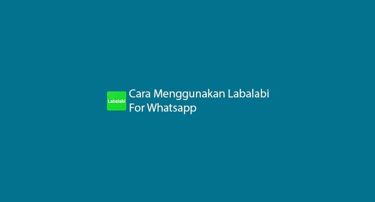 Cara Menggunakan Labalabi For Whatsapp