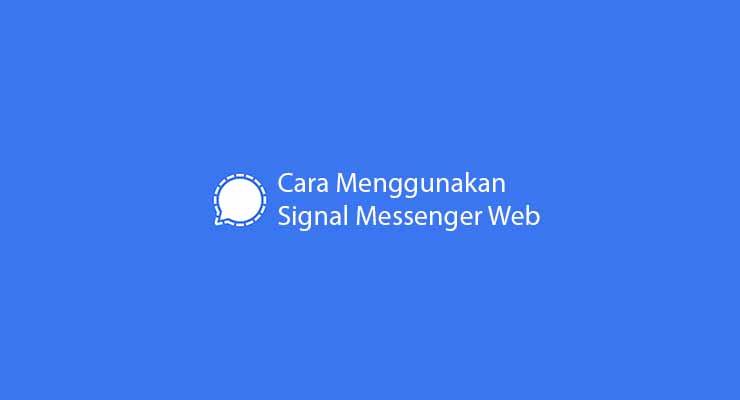 Cara Menggunakan Signal Messenger Web